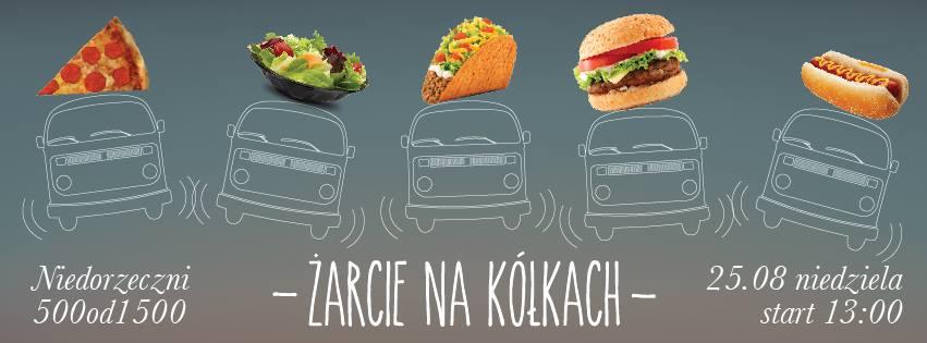 PATRONUJEMY ! !!! ŻARCIE NA KÓŁKACH / Zjazd Food-trucków + Piknik + Impreza